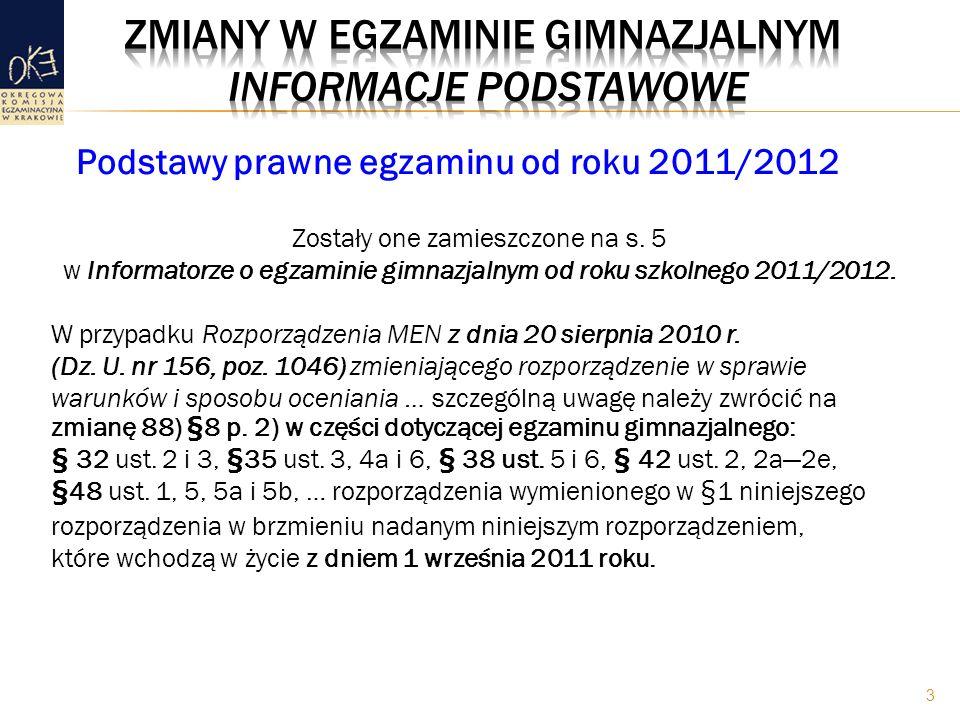 Podstawy prawne egzaminu od roku 2011/2012 Zostały one zamieszczone na s. 5 w Informatorze o egzaminie gimnazjalnym od roku szkolnego 2011/2012. W prz