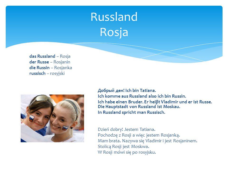 das Russland – Rosja der Russe – Rosjanin die Russin – Rosjanka russisch – rosyjski Добрый ден! Ich bin Tatiana. Ich komme aus Russland also ich bin R