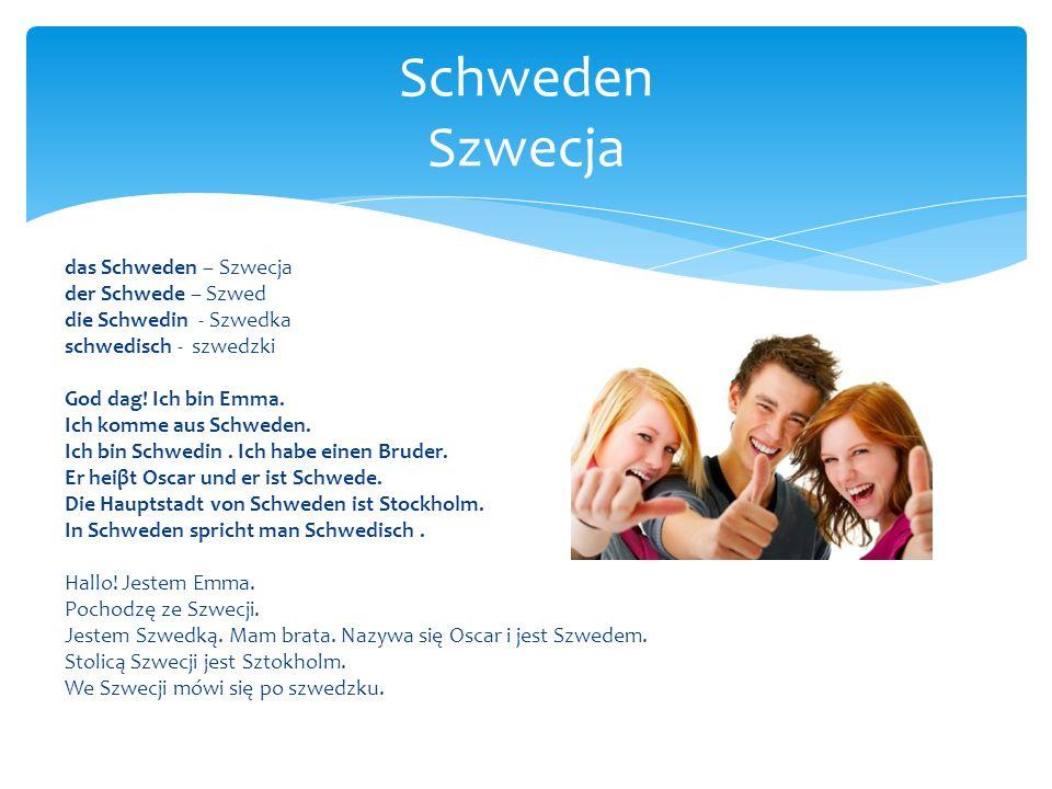 das Schweden – Szwecja der Schwede – Szwed die Schwedin - Szwedka schwedisch - szwedzki God dag! Ich bin Emma. Ich komme aus Schweden. Ich bin Schwedi