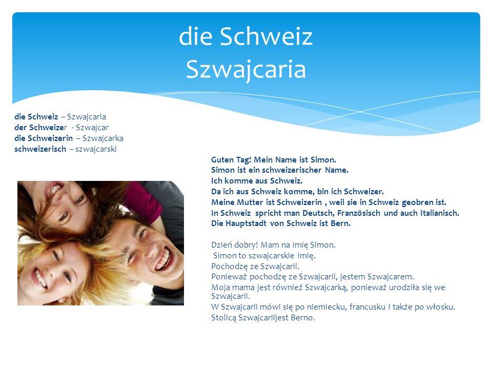 die Schweiz – Szwajcaria der Schweizer - Szwajcar die Schweizerin – Szwajcarka schweizerisch – szwajcarski Guten Tag! Mein Name ist Simon. Simon ist e