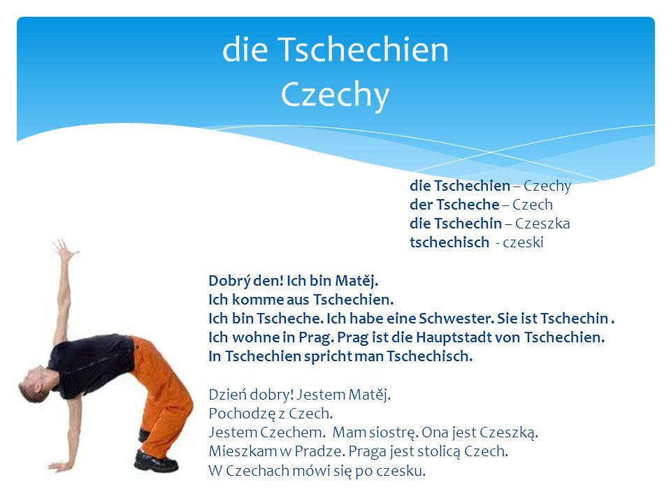 die Tschechien – Czechy der Tscheche – Czech die Tschechin – Czeszka tschechisch - czeski Dobrý den! Ich bin Matěj. Ich komme aus Tschechien. Ich bin