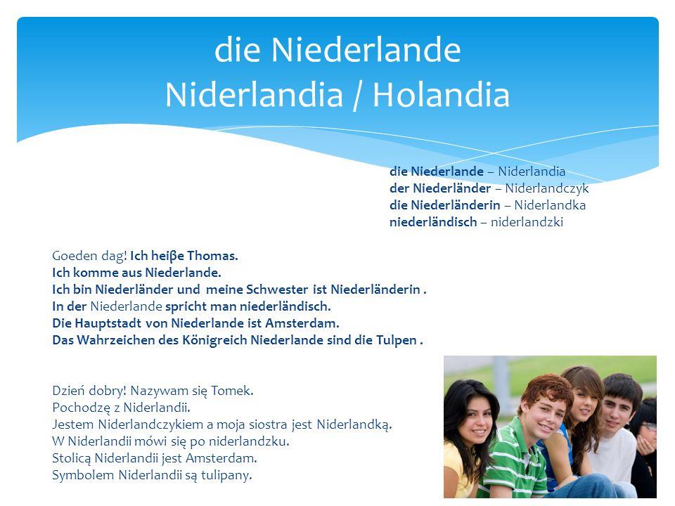 die Niederlande – Niderlandia der Niederländer – Niderlandczyk die Niederländerin – Niderlandka niederländisch – niderlandzki Goeden dag! Ich heiβe Th