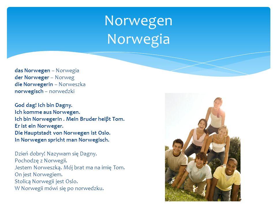 das Norwegen – Norwegia der Norweger – Norweg die Norwegerin – Norweszka norwegisch – norwedzki God dag! Ich bin Dagny. Ich komme aus Norwegen. Ich bi