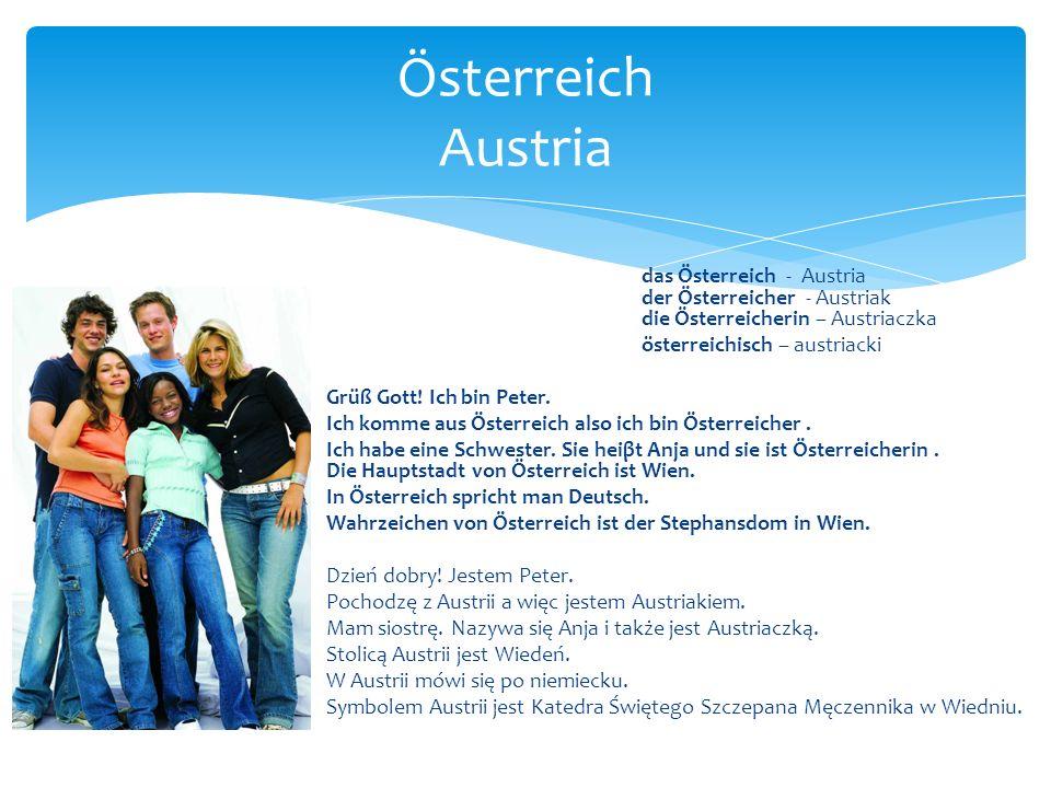 das Österreich - Austria der Österreicher - Austriak die Österreicherin – Austriaczka österreichisch – austriacki Grüß Gott! Ich bin Peter. Ich komme