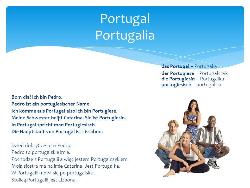 das Portugal – Portugalia der Portugiese – Portugalczyk die Portugiesin – Portugalka portugiesisch – portugalski Bom dia! Ich bin Pedro. Pedro ist ein