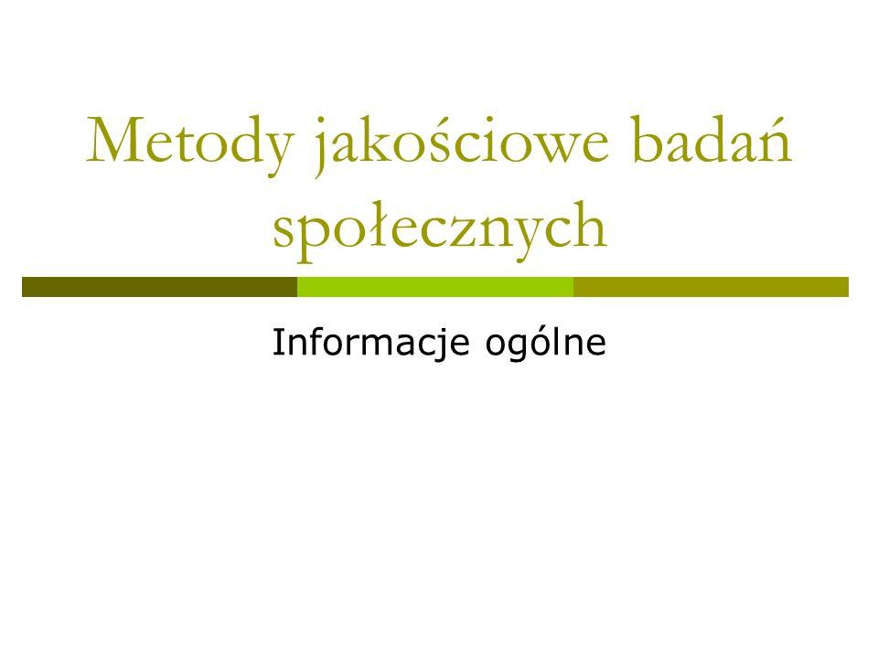 Metody jakościowe badań społecznych Informacje ogólne