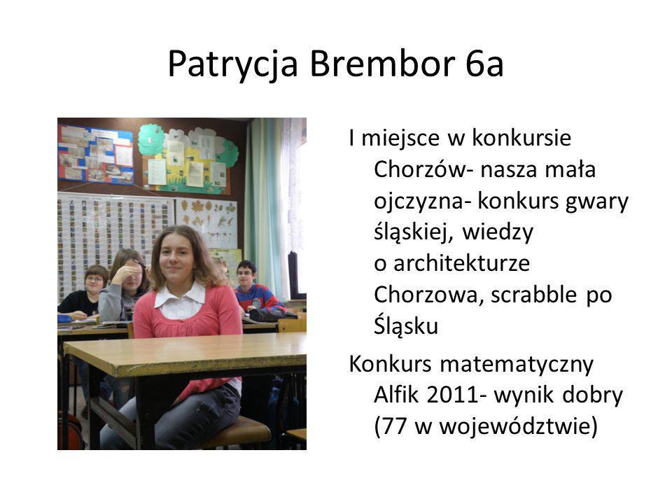 Patrycja Brembor 6a I miejsce w konkursie Chorzów- nasza mała ojczyzna- konkurs gwary śląskiej, wiedzy o architekturze Chorzowa, scrabble po Śląsku Ko