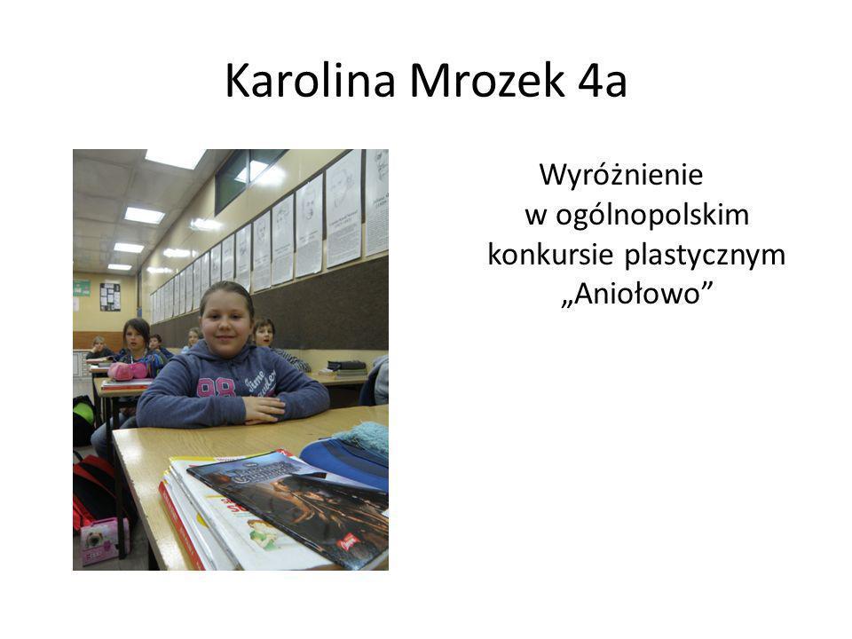 Karolina Mrozek 4a Wyróżnienie w ogólnopolskim konkursie plastycznym Aniołowo