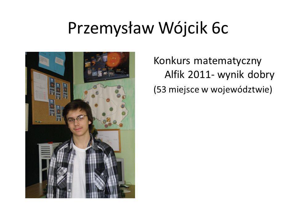 Przemysław Wójcik 6c Konkurs matematyczny Alfik 2011- wynik dobry (53 miejsce w województwie)