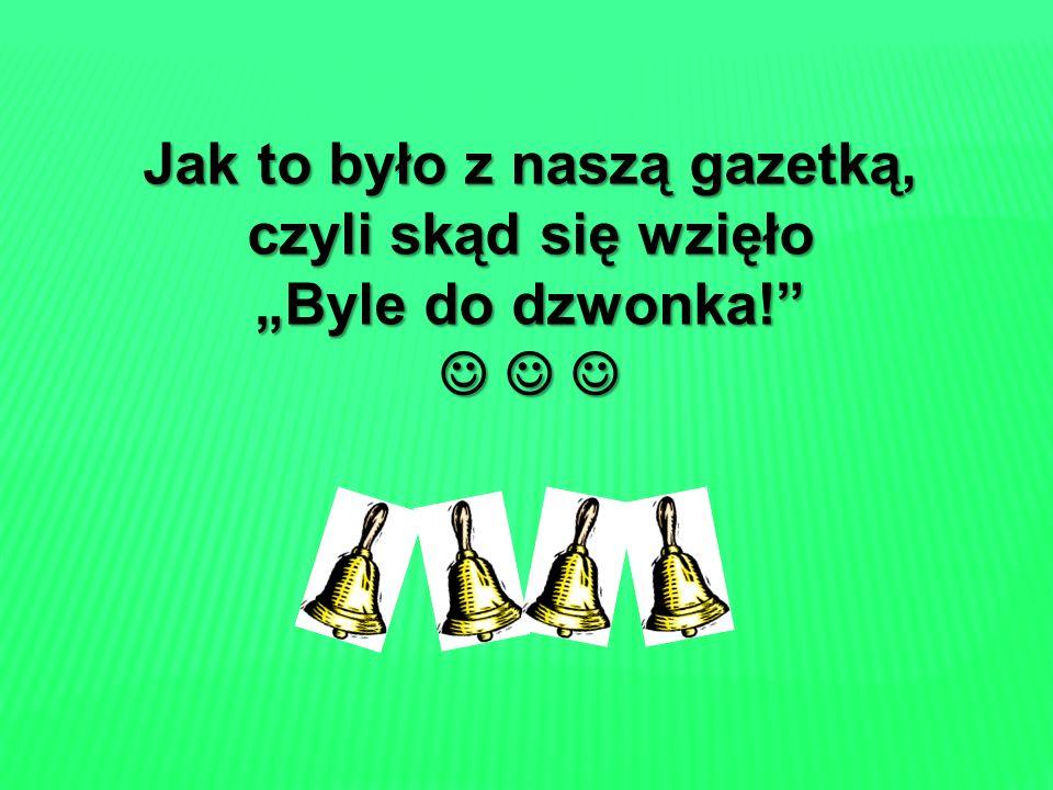 Redakcja gazetki szkolnej Byle do dzwonka! działającej w Zespole Placówek Oświatowych w Kołbaskowie prezentuje…