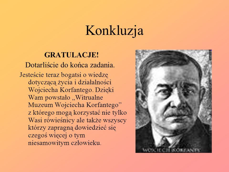 Konkluzja GRATULACJE! Dotarliście do końca zadania. Jesteście teraz bogatsi o wiedzę dotyczącą życia i działalności Wojciecha Korfantego. Dzięki Wam p