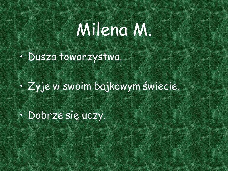 Milena M. Dusza towarzystwa. Żyje w swoim baj k owym świecie. Dobrze się uczy.