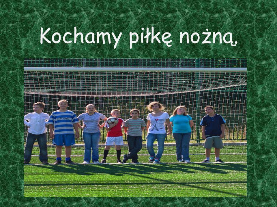 Kochamy piłkę nożną.