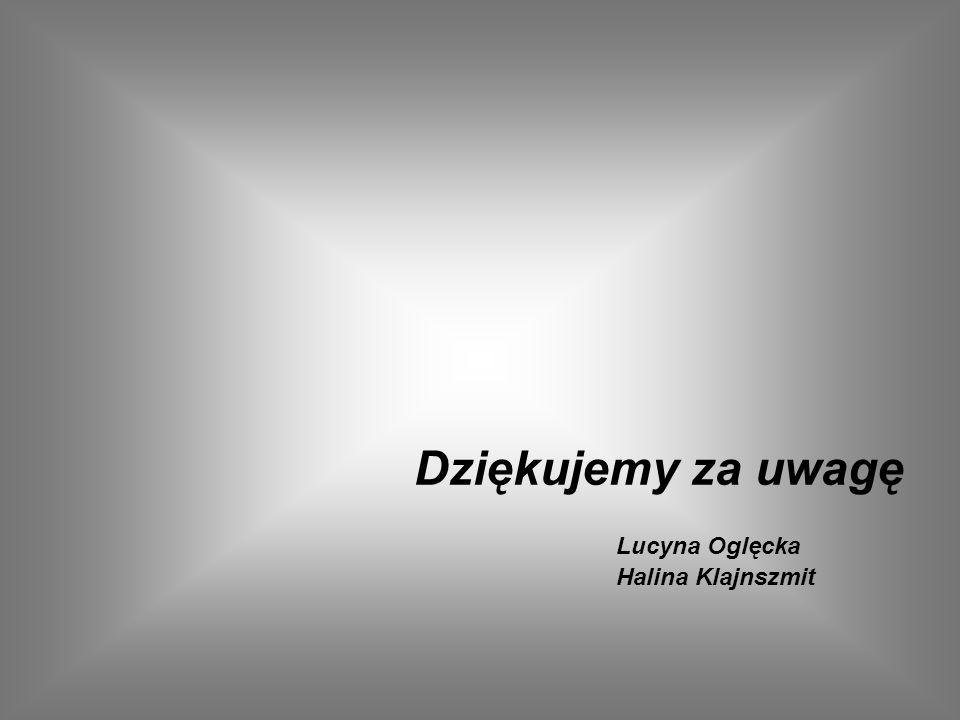 Dziękujemy za uwagę Lucyna Oglęcka Halina Klajnszmit