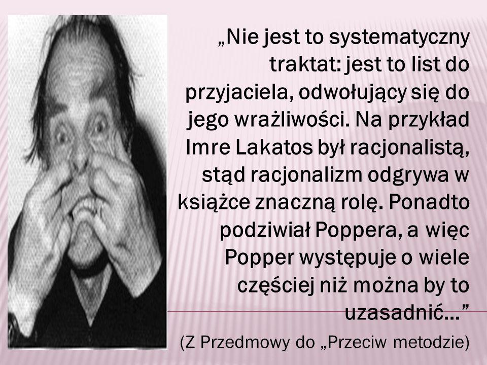 Nie jest to systematyczny traktat: jest to list do przyjaciela, odwołujący się do jego wrażliwości. Na przykład Imre Lakatos był racjonalistą, stąd ra