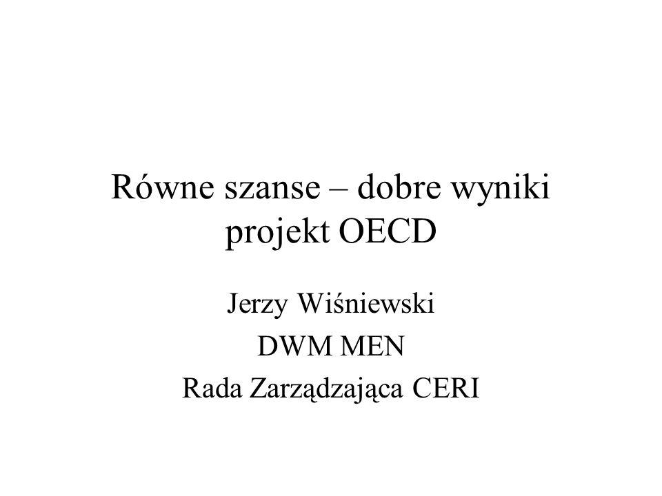 Równe szanse – dobre wyniki projekt OECD Jerzy Wiśniewski DWM MEN Rada Zarządzająca CERI