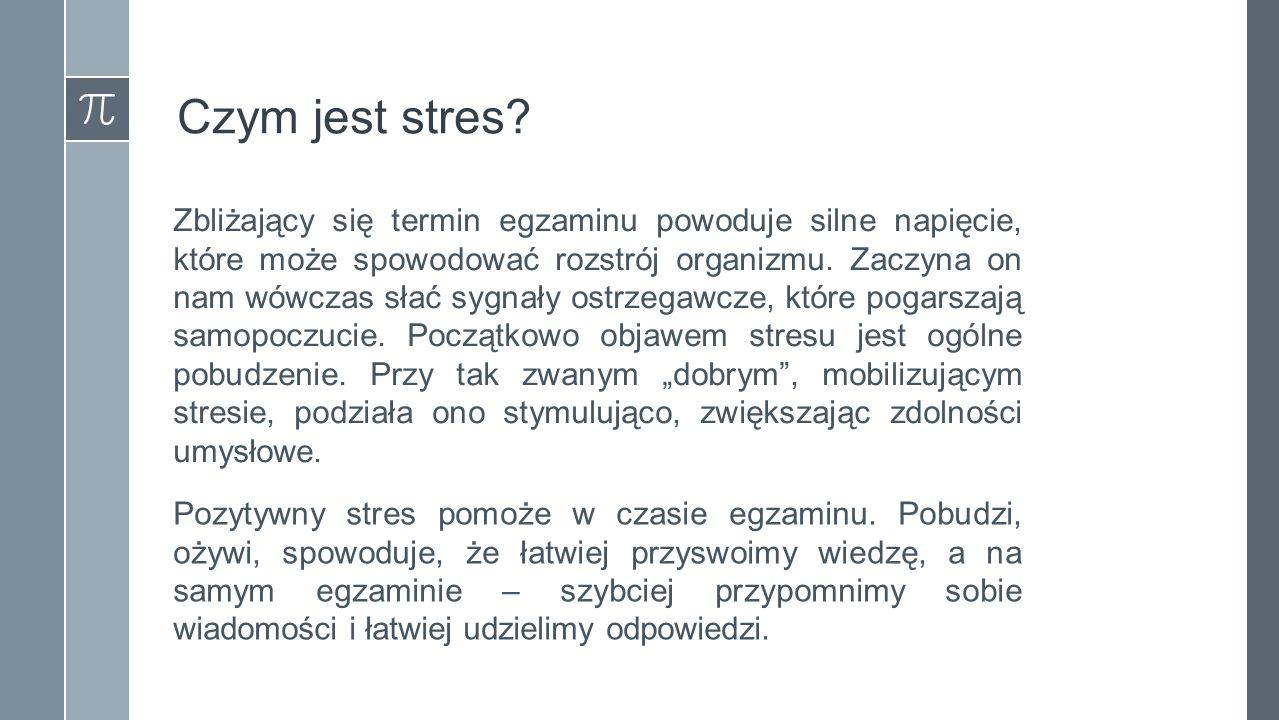 Czym jest stres? Zbliżający się termin egzaminu powoduje silne napięcie, które może spowodować rozstrój organizmu. Zaczyna on nam wówczas słać sygnały