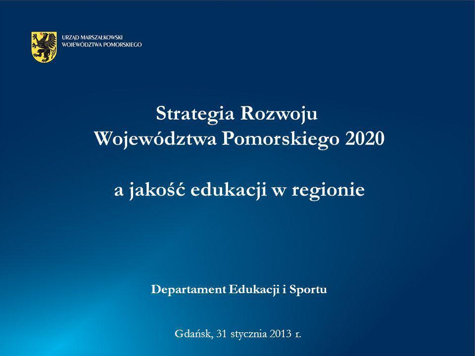 Gdańsk, 31 stycznia 2013 r. Departament Edukacji i Sportu Strategia Rozwoju Województwa Pomorskiego 2020 a jakość edukacji w regionie