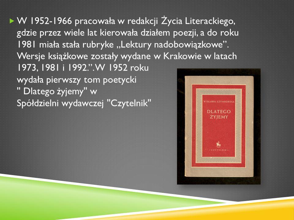 W 1952-1966 pracowała w redakcji Życia Literackiego, gdzie przez wiele lat kierowała działem poezji, a do roku 1981 miała stała rubryke Lektury nadobo