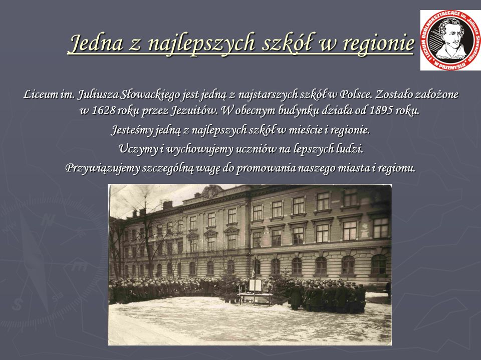 Jedna z najlepszych szkół w regionie Liceum im. Juliusza Słowackiego jest jedną z najstarszych szkół w Polsce. Zostało założone w 1628 roku przez Jezu