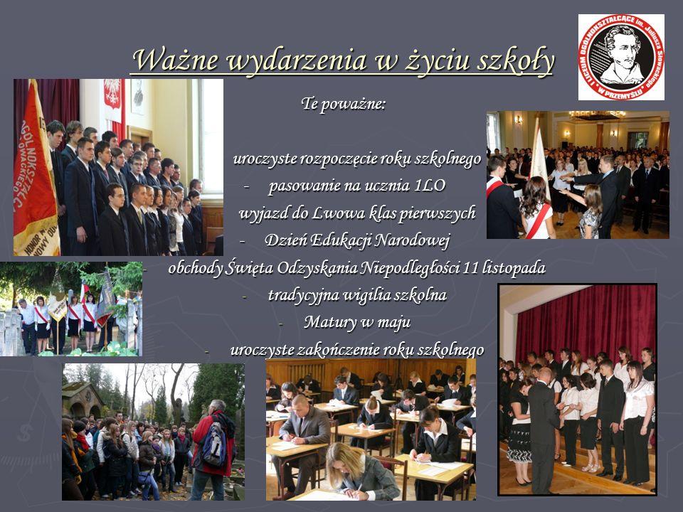 Ważne wydarzenia w życiu szkoły Te poważne: -uroczyste rozpoczęcie roku szkolnego - pasowanie na ucznia 1LO - wyjazd do Lwowa klas pierwszych -Dzień E