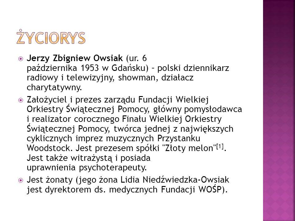 Jerzy Zbigniew Owsiak (ur. 6 października 1953 w Gdańsku) – polski dziennikarz radiowy i telewizyjny, showman, działacz charytatywny. Założyciel i pre