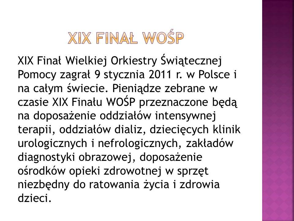 XIX Finał Wielkiej Orkiestry Świątecznej Pomocy zagrał 9 stycznia 2011 r. w Polsce i na całym świecie. Pieniądze zebrane w czasie XIX Finału WOŚP prze