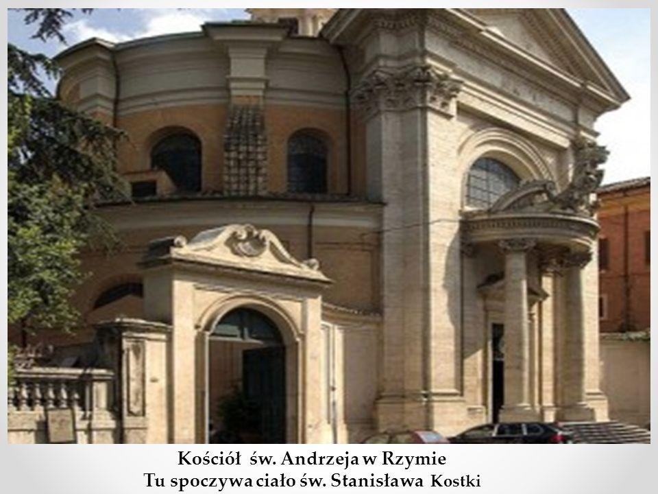Kościół św. Andrzeja w Rzymie Tu spoczywa ciało św. Stanisława Kostki