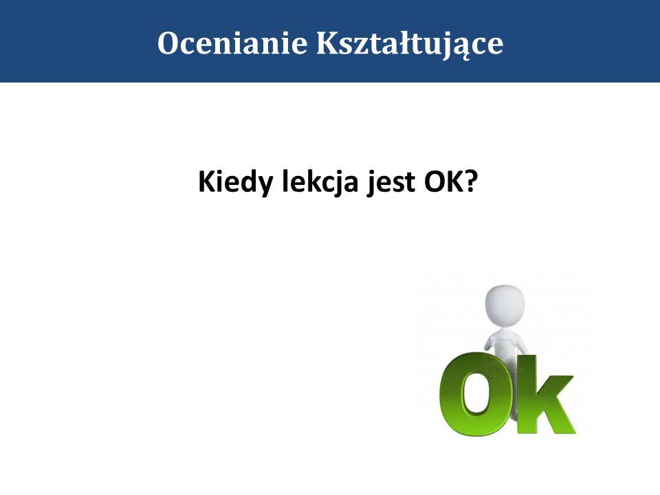 Kiedy lekcja jest OK? Ocenianie Kształtujące