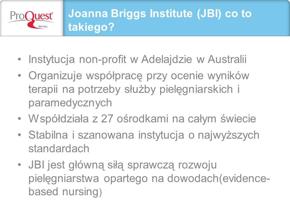 Instytucja non-profit w Adelajdzie w Australii Organizuje współpracę przy ocenie wyników terapii na potrzeby służby pielęgniarskich i paramedycznych Współdziała z 27 ośrodkami na całym świecie Stabilna i szanowana instytucja o najwyższych standardach JBI jest główną siłą sprawczą rozwoju pielęgniarstwa opartego na dowodach(evidence- based nursing ) Joanna Briggs Institute (JBI) co to takiego?