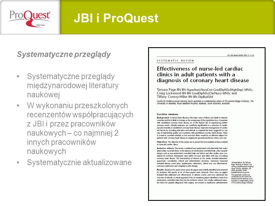 Systematyczne przeglądy Systematyczne przeglądy międzynarodowej literatury naukowej W wykonaniu przeszkolonych recenzentów współpracujących z JBI i przez pracowników naukowych – co najmniej 2 innych pracowników naukowych Systematycznie aktualizowane JBI i ProQuest