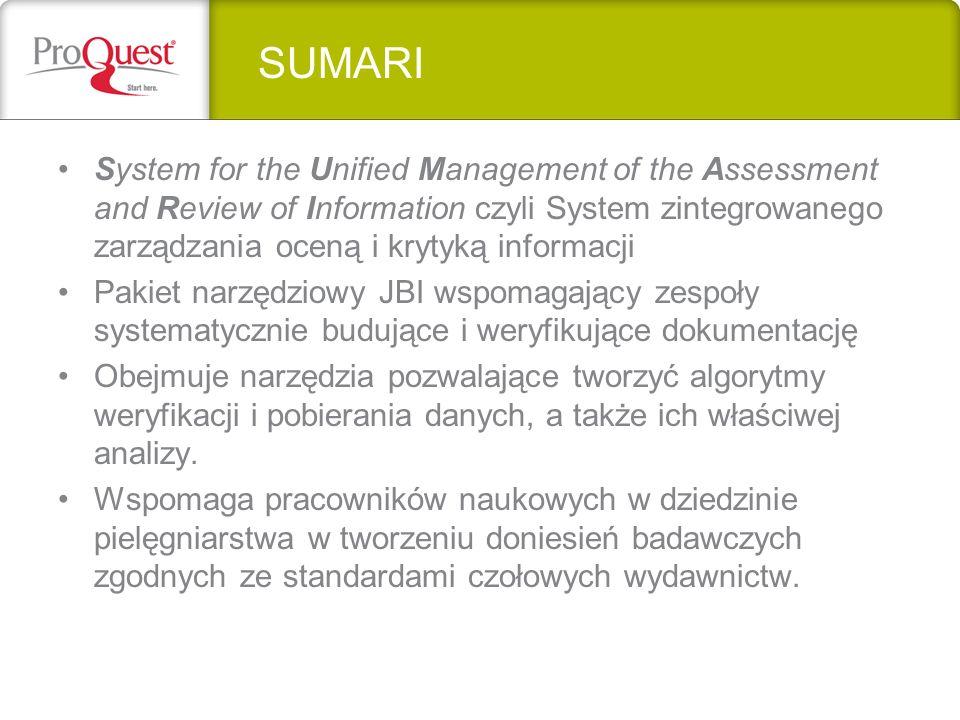 System for the Unified Management of the Assessment and Review of Information czyli System zintegrowanego zarządzania oceną i krytyką informacji Pakiet narzędziowy JBI wspomagający zespoły systematycznie budujące i weryfikujące dokumentację Obejmuje narzędzia pozwalające tworzyć algorytmy weryfikacji i pobierania danych, a także ich właściwej analizy.