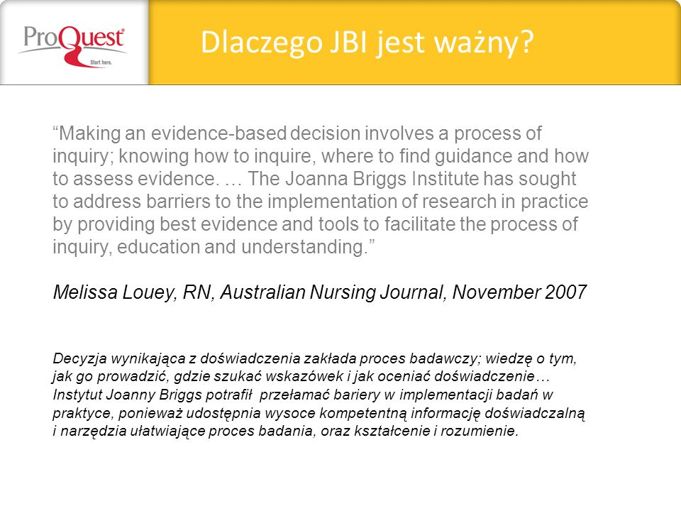 Dlaczego JBI jest ważny? Making an evidence-based decision involves a process of inquiry; knowing how to inquire, where to find guidance and how to as