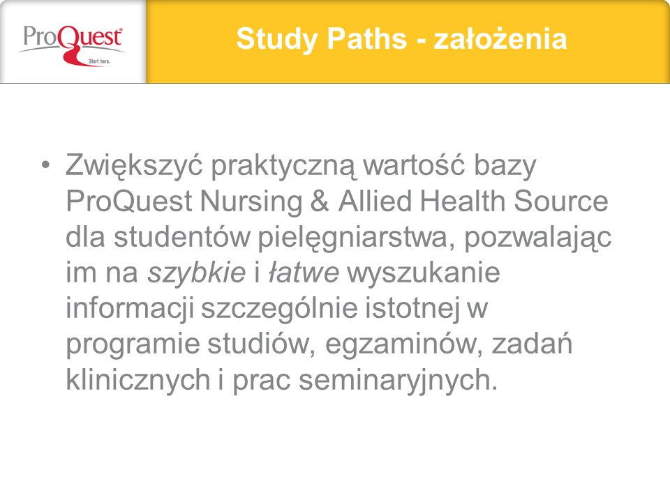 Study Paths - założenia Headline, subhead, or important text can go here. Zwiększyć praktyczną wartość bazy ProQuest Nursing & Allied Health Source dl