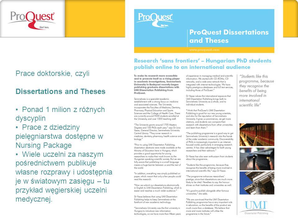 Prace doktorskie, czyli Dissertations and Theses Ponad 1 milion z różnych dyscyplin Prace z dziedziny pielęgniarstwa dostępne w Nursing Package Wiele uczelni za naszym pośrednictwem publikuje własne rozprawy i udostępnia je w światowym zasięgu – tu przykład węgierskiej uczelni medycznej.