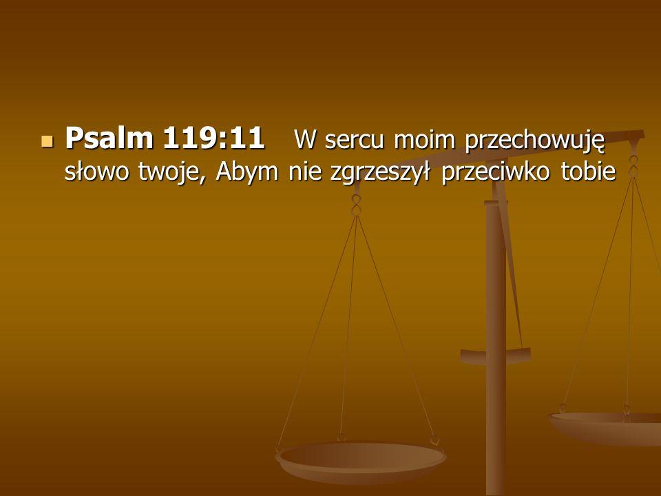 Psalm 119:11 W sercu moim przechowuję słowo twoje, Abym nie zgrzeszył przeciwko tobie Psalm 119:11 W sercu moim przechowuję słowo twoje, Abym nie zgrz