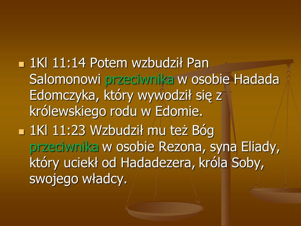 1Kl 11:14 Potem wzbudził Pan Salomonowi przeciwnika w osobie Hadada Edomczyka, który wywodził się z królewskiego rodu w Edomie. 1Kl 11:14 Potem wzbudz