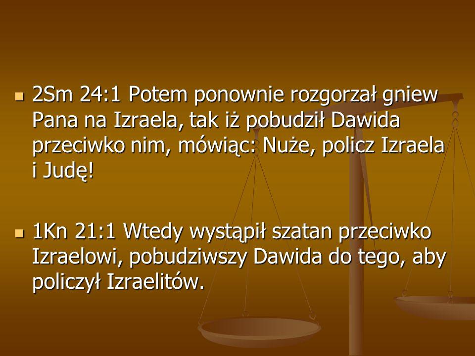 2Sm 24:1 Potem ponownie rozgorzał gniew Pana na Izraela, tak iż pobudził Dawida przeciwko nim, mówiąc: Nuże, policz Izraela i Judę! 2Sm 24:1 Potem pon