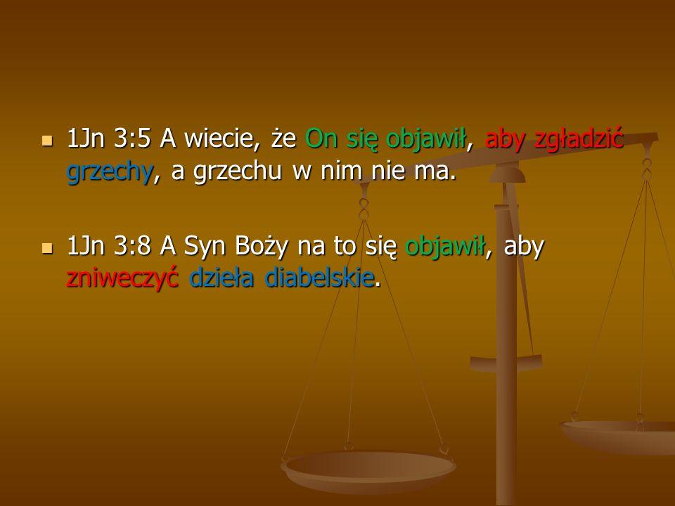 1Jn 3:5 A wiecie, że On się objawił, aby zgładzić grzechy, a grzechu w nim nie ma. 1Jn 3:5 A wiecie, że On się objawił, aby zgładzić grzechy, a grzech
