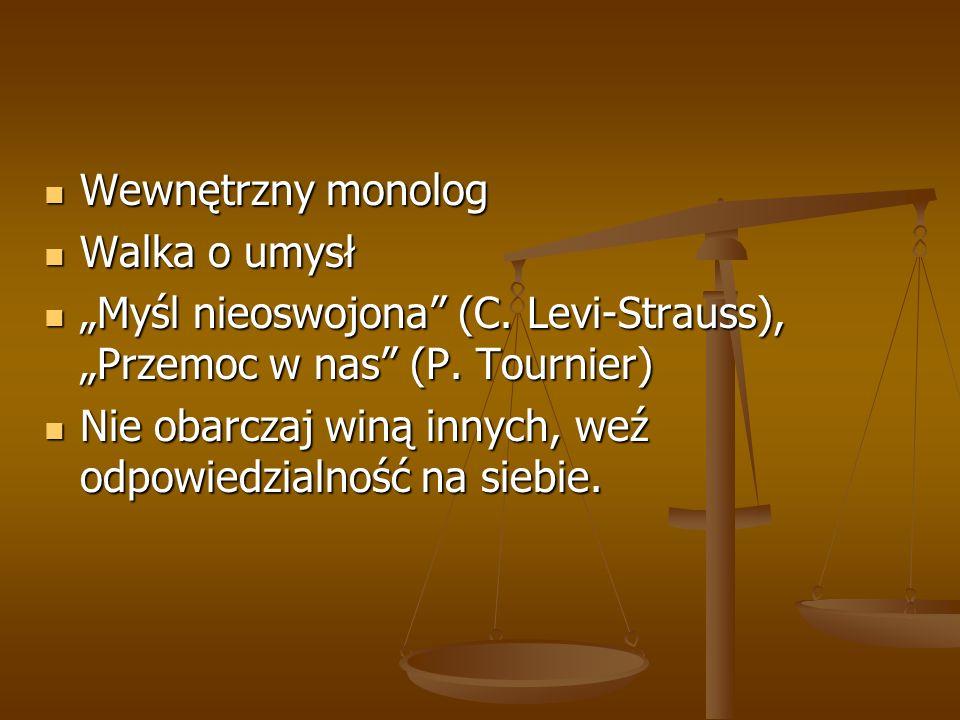 Wewnętrzny monolog Wewnętrzny monolog Walka o umysł Walka o umysł Myśl nieoswojona (C. Levi-Strauss), Przemoc w nas (P. Tournier) Myśl nieoswojona (C.