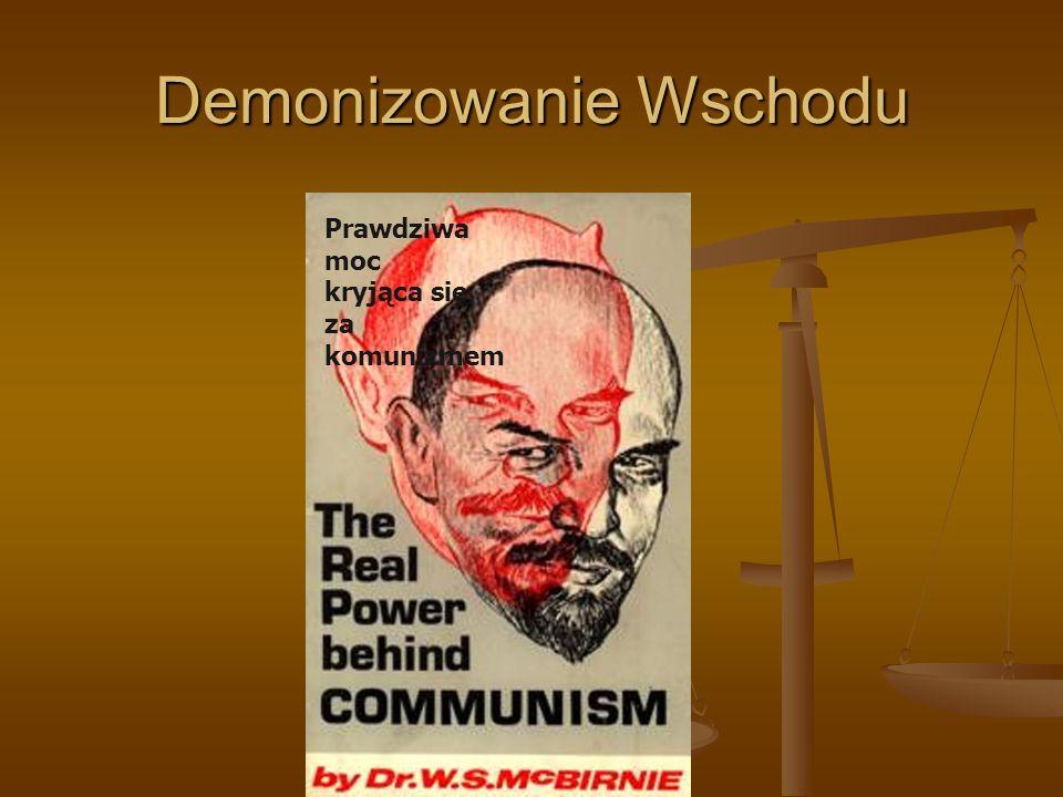 Demonizowanie Wschodu Prawdziwa moc kryjąca się za komunizmem