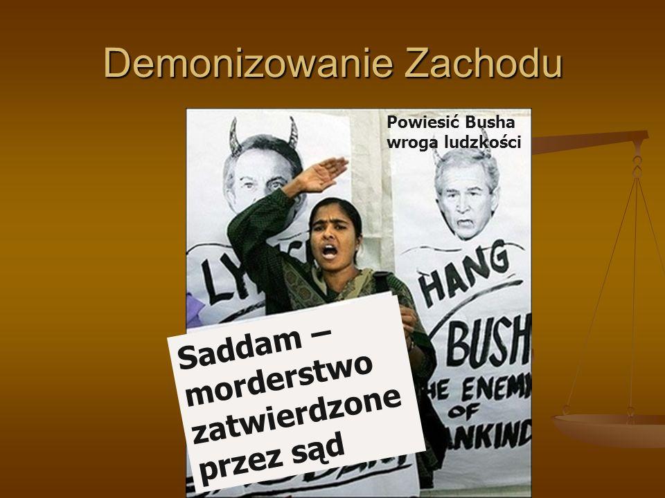 Demonizowanie Zachodu Powiesić Busha wroga ludzkości Saddam – morderstwo zatwierdzone przez sąd