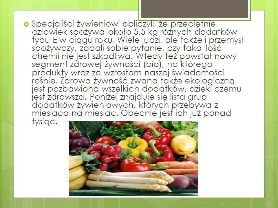 Specjaliści żywieniowi obliczyli, że przeciętnie człowiek spożywa około 5,5 kg różnych dodatków typu E w ciągu roku. Wiele ludzi, ale także i przemysł