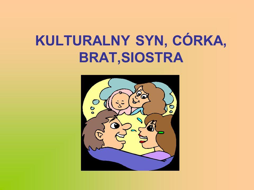 KULTURALNY SYN, CÓRKA, BRAT,SIOSTRA