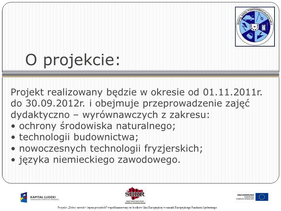 Projekt Świadomy obywatel współfinansowany ze środków Unii Europejskiej w ramach Europejskiego Funduszu Społecznego 24 Działania w projekcie: Organizacja zajęć z zakresu technologii budownictwa będzie odbywała się wg następujących działań: w roku szkolnym 2011/2012 zajęcia będą odbywały się w łącznym wymiarze 60 godz.