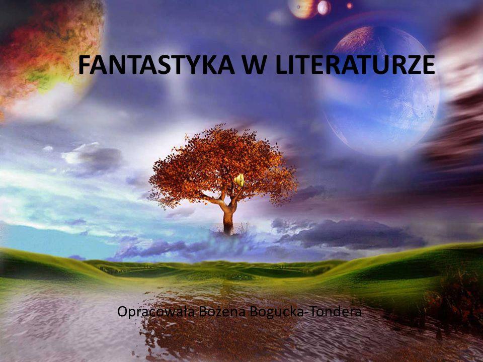 FANTASTYKA W LITERATURZE Opracowała Bożena Bogucka-Tondera