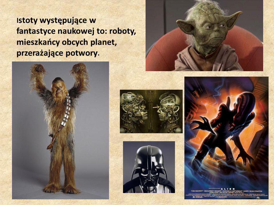 I stoty występujące w fantastyce naukowej to: roboty, mieszkańcy obcych planet, przerażające potwory.