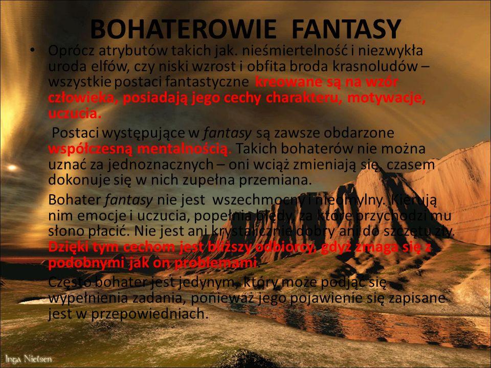 BOHATEROWIE FANTASY Oprócz atrybutów takich jak. nieśmiertelność i niezwykła uroda elfów, czy niski wzrost i obfita broda krasnoludów – wszystkie post