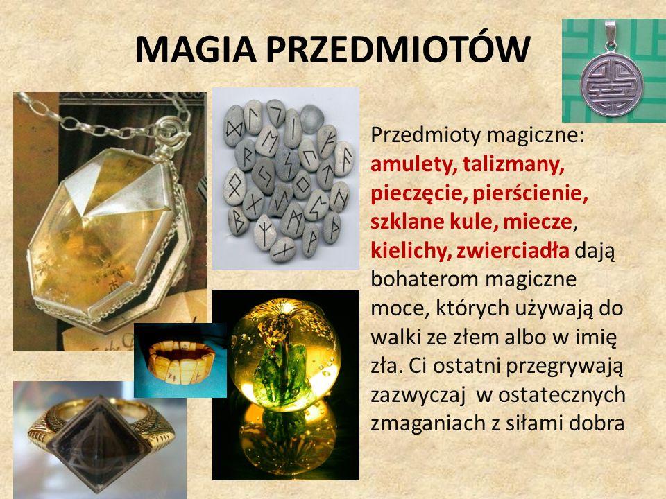 MAGIA PRZEDMIOTÓW Przedmioty magiczne: amulety, talizmany, pieczęcie, pierścienie, szklane kule, miecze, kielichy, zwierciadła dają bohaterom magiczne