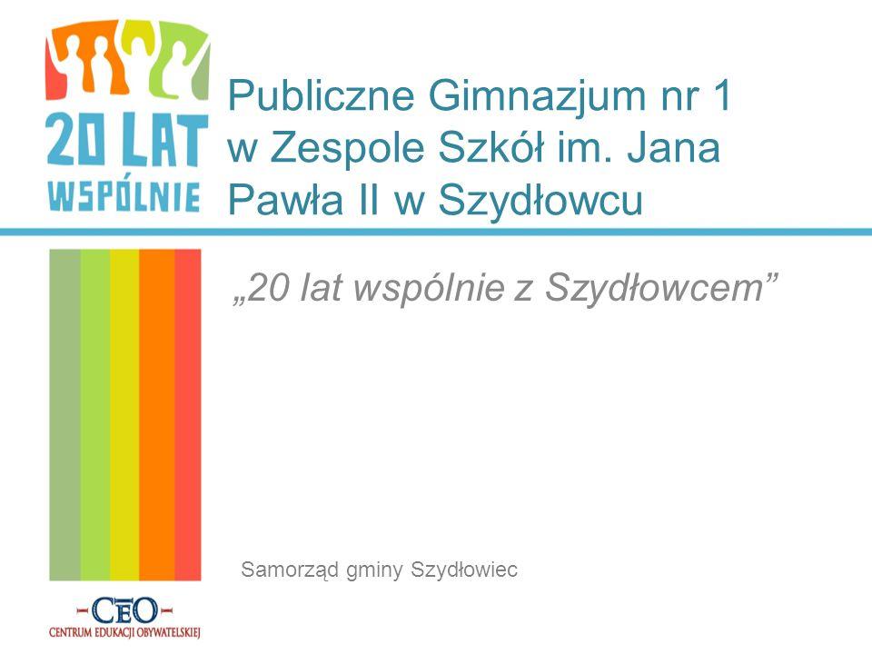 Publiczne Gimnazjum nr 1 w Zespole Szkół im. Jana Pawła II w Szydłowcu 20 lat wspólnie z Szydłowcem Samorząd gminy Szydłowiec